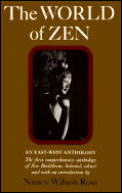 The World of Zen: An East-West Anthology, the First Comprehensive Anthology of Zen Buddism..........