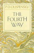 The Fourth Way: A Record of Talks and Answers to Questions Based on the Teaching of G.I. Gurdjieff