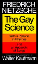 The Gay Science: With a Prelude in Rhymes and an Appendix of Songs