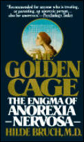 Golden Cage The Enigma Of Anorexia