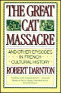The Great Cat Massacre: And Other Episodes in French Cultural History Cover