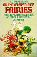 Encyclopedia of Fairies Hobgoblins Brownies Bogies & Other Supernatural Creatures