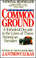 Common Ground A Turbulent Decade in the Lives of Three American Families