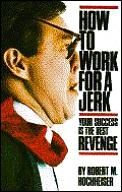 How to Work for a Jerk: Your Success is the Best Revenge