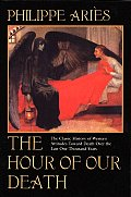 Hour of Our Death The Classic History of Western Attitudes Toward Death Over the Last One Hundred Years