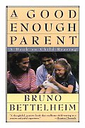 A Good Enough Parent: A Book on Child-Rearing Cover