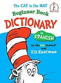 The Cat in the Hat Beginner Book Dictionary in Spanish: Spanish Only (Spanish Beginner Books)
