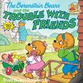 The Berenstain Bears and the Trouble with Friends (Berenstain Bears First Time Chapter Books)