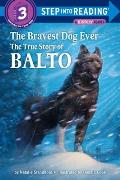 The Bravest Dog Ever: The True Story of Balto (Step Into Reading: A Step 3 Book) Cover