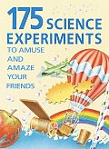 175 Science Experiments To Amuse & Amaze