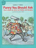 Funny You Should Ask: How to Make Up Jokes and Riddles with Wordplay