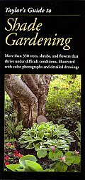 Taylors Guide to Shade Gardening More Than 350 Trees Shrubs & Flowers That Thrive Under Difficult Conditions Illustrated with Color Photographs