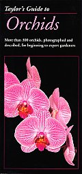 Taylor's Guide to Orchids: More Than 300 Orchids, Photographed and Described, for Beginning to Expert Gardeners (Taylor's Guides to Gardening)