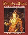 Behind the Mask The Life of Queen Elizabeth I