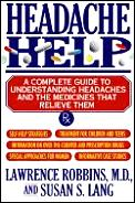 Headache help :a complete guide to understanding headaches and the medicines that relieve them