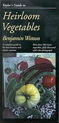 Taylor's Guide to Heirloom Vegetables: A Complete Guide to the Best Historic and Ethnic Varieties
