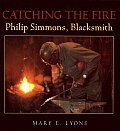 Catching the Fire Philip Simmons Blacksmith