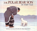 Polar Bear Son An Inuit Tale