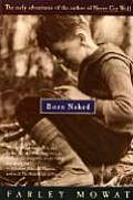 Born Naked The Early Adventures of the Author of Never Cry Wolf
