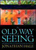 Old Way of Seeing: How Architecture Lost Its Magic and How to Get It Back