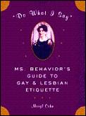 Do What I Say Ms Behaviors Guide To Gay & Lesbian Etiquette