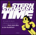 Eastern Standard Time A Guide To Asian Influence on American Culture from Astro Boy to Zen Buddhism