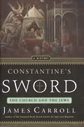 Constantine's Sword: The Church and the Jews: A History
