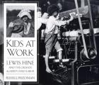 Kids At Work : Lewis Hine and the Crusade Against Child Labor (94 Edition)