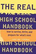 The Real High School Handbook: How to Survive, Thrive, and Prepare for What's Next