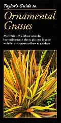 Taylor's Guide to Ornamental Grasses: More Than 165 of These Versatile, Low-Maintenance Plants, Pictured in Color with Full Descriptions of How to Use (Taylor's Guides to Gardening) Cover