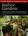 Taylor's Weekend Gardening Guide to Indoor Gardens: A Complete How-To-Guide to Selecting, Planting, and Caring for the Best Plants for Every Indoor La (Taylor's Weekend Gardening Guides)