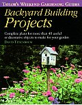 Backyard Building Projects: Complete Plans for More Than 40 Useful or Decorative Objects to Make for Your Garden