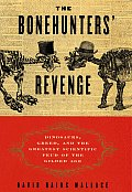 Bonehunters Revenge Dinosaurs Greed & the Greatest Scientific Feud of the Gilded Age