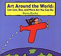 Art Around the World: Loo-Loo, Boo, and More Art You Can Do