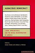Audacious Democracy Labor Intellectua
