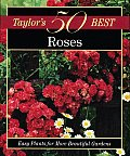 Taylor's 50 Best Roses: Easy Plants for More Beautiful Gardens (Taylor's 50 Best)