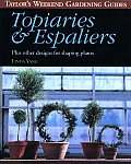 Topiaries & Espaliers Plus Other Designs for Shaping Plants Taylors Weekend Gardening Guides