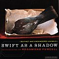 Swift as a Shadow