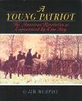 A Young Patriot: The American Revolution As Experienced By One Boy by Jim Murphy