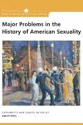 Major Problems in the History of American Sexuality : Documents and Essays (02 Edition) Cover