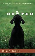 Colter The True Story of the Best Dog I Ever Had