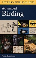 A Field Guide to Advanced Birding: Birding Challenges and How to Approach Them (Peterson Field Guides)