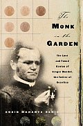 The Monk in the Garden: The Lost and Genius of Gregor Mendel, the Father of Genetics
