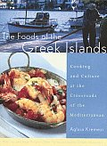 Foods of the Greek Islands Cooking & Culture at the Crossroads of the Mediterranean