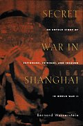 Secret War In Shanghai An Untold Story O