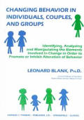 Changing Behavior in Individuals, Couples, & Groups: Identifying, Analyzing, & Manipulating the Elements Involved in Change in Order to Promote or Inhibit Alteration of Behavior