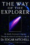 Way of the Explorer An Apollo Astronauts Journey Through the Material & Mystical Worlds