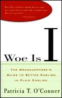 Woe Is I The Grammarphobes Guide To Better