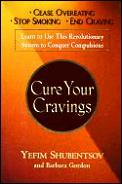 Cure Your Cravings Learn To Use This Revolutionary System to Conquer Compulsions