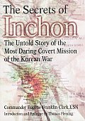 The Secrets of Inchon: The Untold Story of the Most Daring Covert Mission of the Korean War